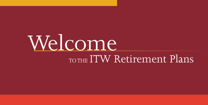 Image: Block color background with gold, dark red, and light red. Text: Welcome to the ITW Retirement Plans